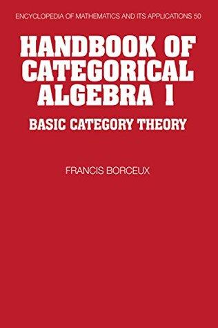 Handbook of Categorical Algebra: Volume 1, Basic Category Theory: 001