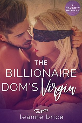 The Billionaire Dom's Virgin: A Naughty Novella