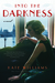 Into the Darkness: A Novel