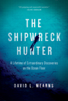 The Shipwreck Hunter: A Lifetime of Extraordinary Discoveries on the Ocean Floor