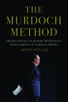 The Murdoch Method: Observations on the Management of a Media Empire