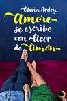 Amore se escribe con licor de limón by Olivia Ardey