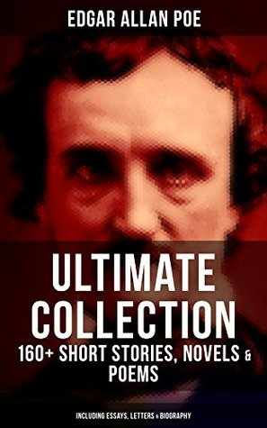 Ultimate Collection: 160+ Short Stories, Novels & Poems (Including Essays, Letters & Biography): Short Stories, Novels, Poems, Essays, ... the House of Usher, The Tell-tale Heart…)