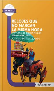 Relojes que no marcan la misma hora (Antología de ciencia ficción colombiana, tomo 1)