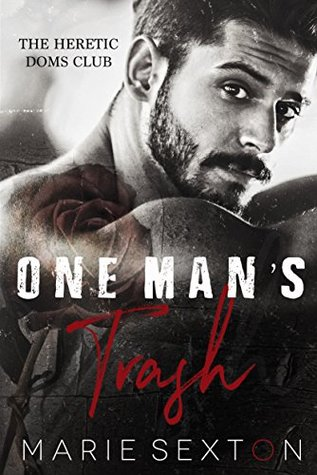 One Man's Trash (The Heretic Doms Club, #1) by Marie Sexton