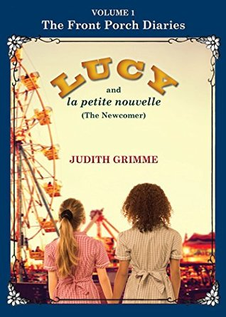 LUCY and la petite nouvelle: The Newcomer (The Front Porch Diaries Book 1)