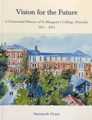 Vision for the Future: A Centennial History of St Margaret's College, Dunedin 1911-2011