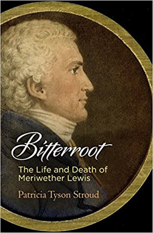 Bitterroot: The Life and Death of Meriwether Lewis