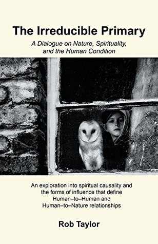 The Irreducible Primary: A Dialogue on Nature, Spirituality, and the Human Condition