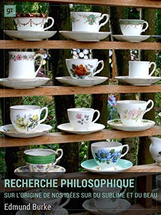 Recherche philosophique sur l'origine de nos idées du sublime et du beau: Traité d'esthétique innovant
