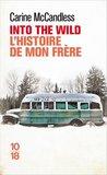 Into the wild. L'histoire de mon frère by Carine McCandless