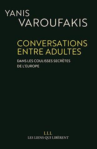 Conversations entre adultes: Dans les coulisses secrètes de l'Europe.