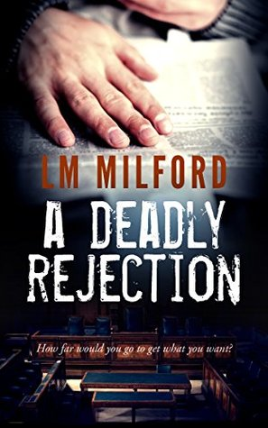 A Deadly Rejection: How far would you go to get what you want? por L.M. Milford EPUB FB2 -