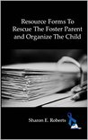 Resource Forms To Rescue The Foster Parent and Organize The Child