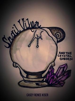 Snail Vixen and The Crystal Garden by Casey Renee Kiser