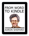 From Word to Kindle: Self Publishing Your Kindle Book with Microsoft Word, or Tips on Formatting Your Document So Your eBook Won't Look Terrible