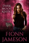 Dark Moon Rising (Blood Martyr, #4)