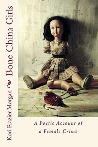 Bone China Girls: A Poetic Account of a Female Crime