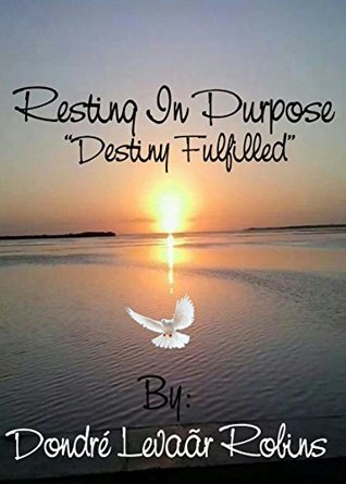 RESTING IN PURPOSE: DESTINY FULFILLED
