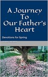 A JourneyTo Our Father's Heart: Devotions for Spring