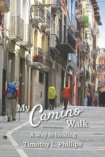 My Camino Walk by Timothy L.  Phillips