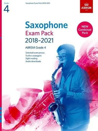 Saxophone Exam Pack 2018-2021, ABRSM Grade 4: Selected from the 2018-2021 syllabus. 2 Score & Part, Audio Downloads, Scales & Sight-Reading