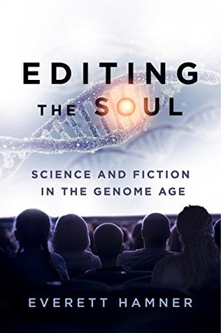 Editing the Soul: Science and Fiction in the Genome Age (AnthropoScene: The SLSA Book Series)