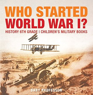 Who Started World War 1? History 6th Grade | Children's Military Books