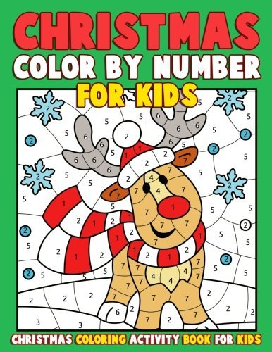 Christmas Color by Number for Kids: Christmas Coloring Activity Book for Kids: A Childrens Holiday Coloring Book with Large Pages (Kids Coloring Books Ages 4-8) Bonus Regular Christmas Coloring Sheets Inside