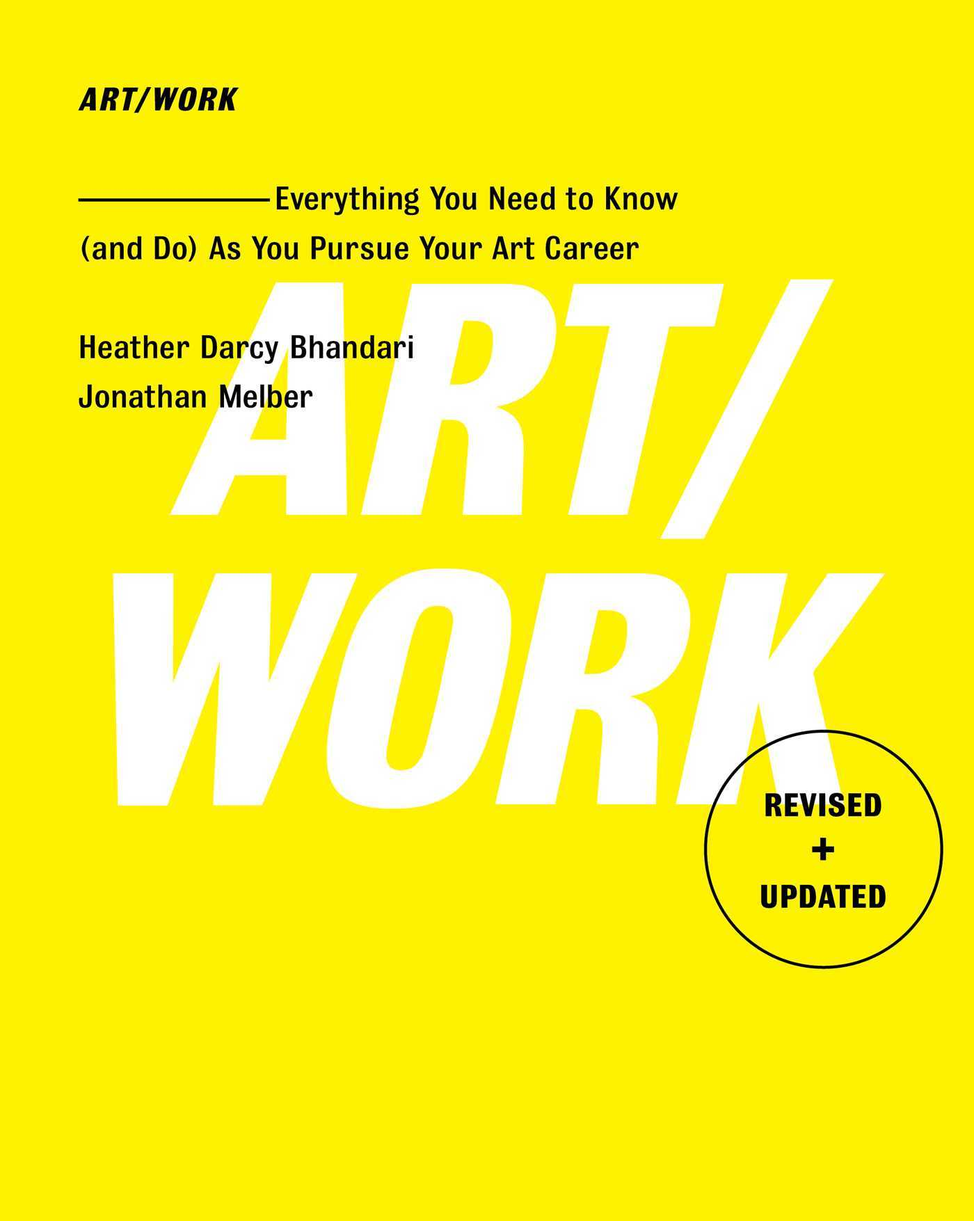 Art/Work - Revised  Updated: Everything You Need to Know (and Do) As You Pursue Your Art Career