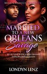 Married To A New Orleans Savage by Londyn Lenz