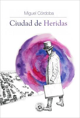 Ciudad de Heridas by Miguel Córdoba