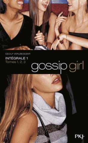 Gossip Girl Intégrale 1 - Tome 1, Gossip girl ; Tome 2, Vous m'adorez, ne dites pas le contraire ; Tome 3, Je veux tout, tout de suite