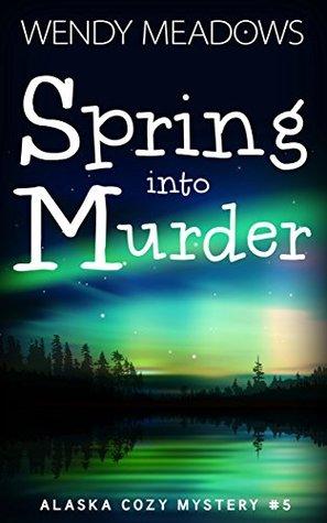 Spring into Murder (Alaska Mystery #5)