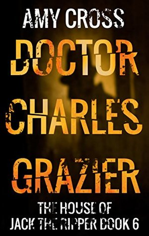 Doctor Charles Grazier (The House of Jack the Ripper, #6)