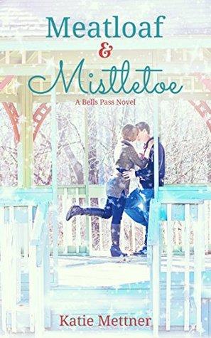 Meatloaf And Mistletoe: A Bells Pass Novel