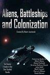 Aliens, Battleships and Colonization by Robert Jeschonek