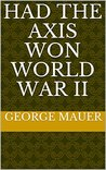 HAD THE AXIS WON WORLD WAR II