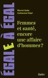 Femmes et santé, encore une affaire d'hommes ? by Catherine Vidal