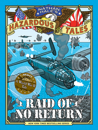 Raid of No Return (Nathan Hale's Hazardous Tales, #7)
