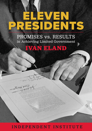 Eleven Presidents: Promises vs. Results in Achieving Limited Government