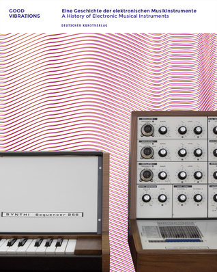 Good Vibrations: Eine Geschichte der elektronischen Musikinstrumente / A History of Electronic Musical Instruments