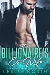 The Billionaire's Ex-Wife by Leslie North