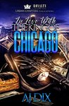 In Love With The King Of Chicago by A.J. Dix