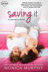 Saving It by Monica  Murphy