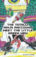 The Totally Ninja Raccoons Meet the Little Green Men by Kevin Coolidge