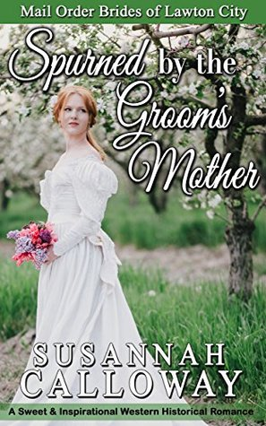 Spurned by the Groom's Mother: A Sweet & Inspirational Western Historical Romance