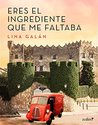 Eres el ingrediente que me faltaba by Lina Galán