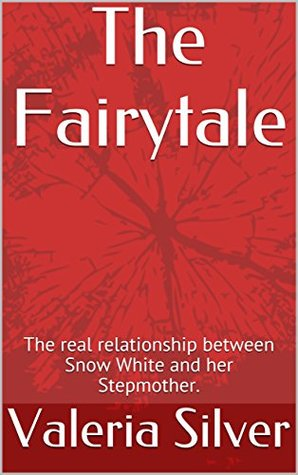 The Fairytale: The real relationship between Snow White and her Stepmother. (Dreams of Lust Book 1)