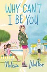 Why Can't I Be You by Melissa C. Walker